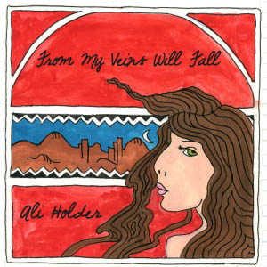 Ali Holder - From My Veins Will Fall