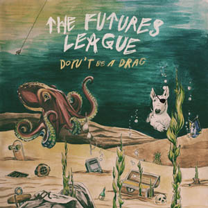 The Futures League - Don't Be A Drag