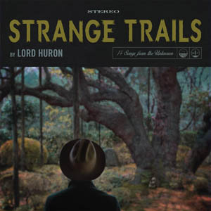 Lord Huron - Strange Trails