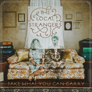The Local Strangers - Take What You Can Carry