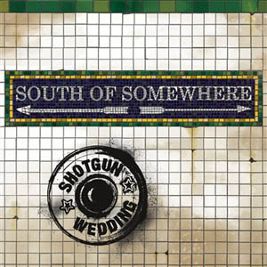 Shotgun Wedding - South of Somewhere