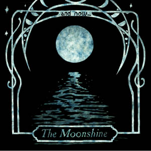 The Moonshine And Now…